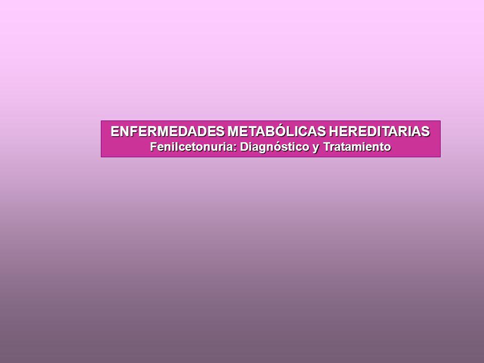 ENFERMEDADES METABÓLICAS HEREDITARIAS Fenilcetonuria: Diagnóstico y Tratamiento