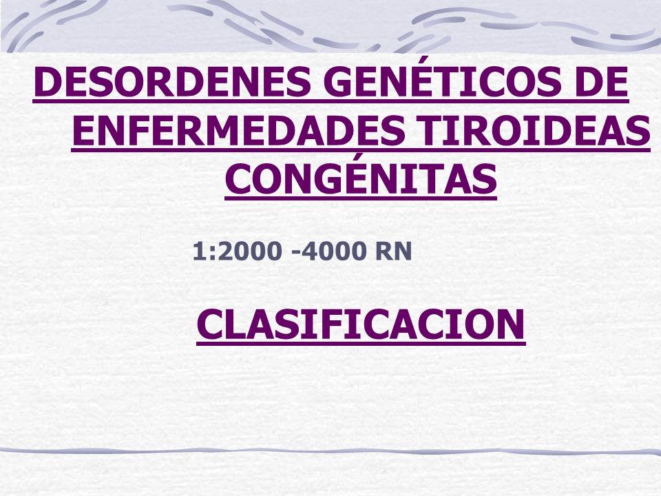 DESORDENES GENÉTICOS DE ENFERMEDADES TIROIDEAS CONGÉNITAS CLASIFICACION 1:2000 -4000 RN