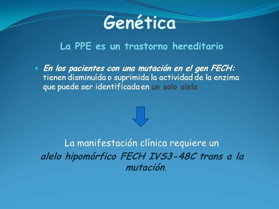 Genética La PPE es un trastorno hereditario En los pacientes con una mutación en el gen FECH: tienen disminuída o suprimida la actividad de la enzima