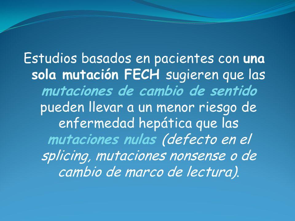 Estudios basados en pacientes con una sola mutación FECH sugieren que las mutaciones de cambio de sentido pueden llevar a un menor riesgo de enfermeda