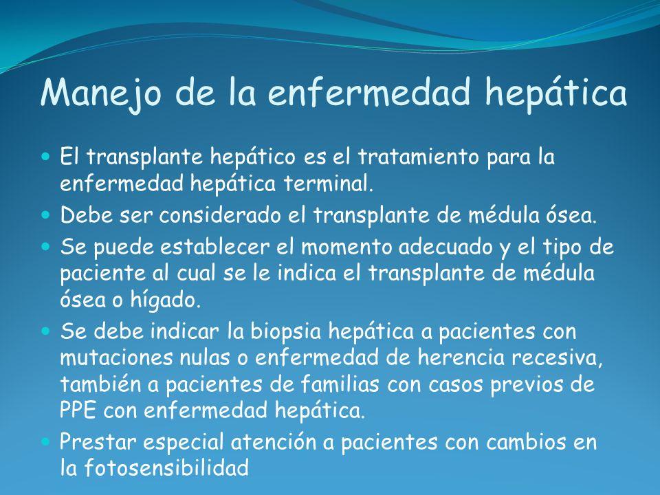 Manejo de la enfermedad hepática El transplante hepático es el tratamiento para la enfermedad hepática terminal. Debe ser considerado el transplante d