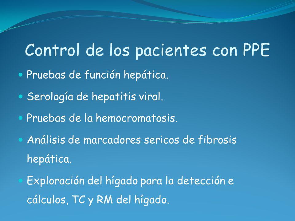 Control de los pacientes con PPE Pruebas de función hepática. Serología de hepatitis viral. Pruebas de la hemocromatosis. Análisis de marcadores seric