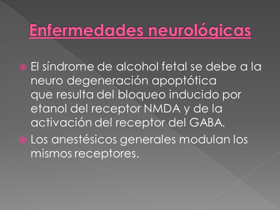 El síndrome de alcohol fetal se debe a la neuro degeneración apoptótica que resulta del bloqueo inducido por etanol del receptor NMDA y de la activaci