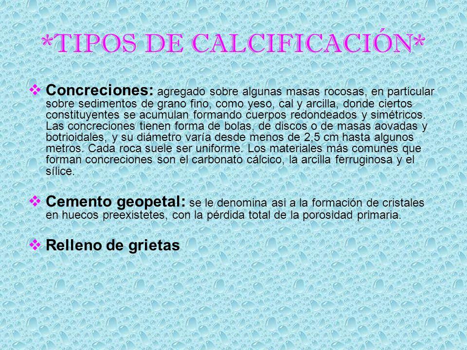 *TIPOS DE CALCIFICACIÓN* Concreciones: agregado sobre algunas masas rocosas, en particular sobre sedimentos de grano fino, como yeso, cal y arcilla, d
