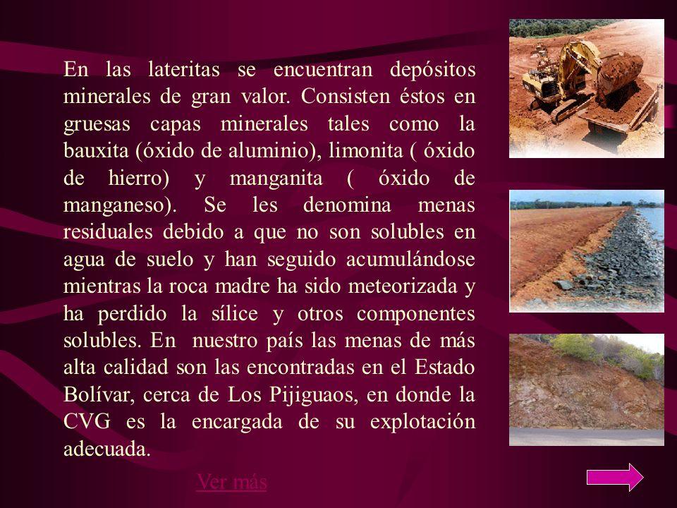 En las lateritas se encuentran depósitos minerales de gran valor. Consisten éstos en gruesas capas minerales tales como la bauxita (óxido de aluminio)