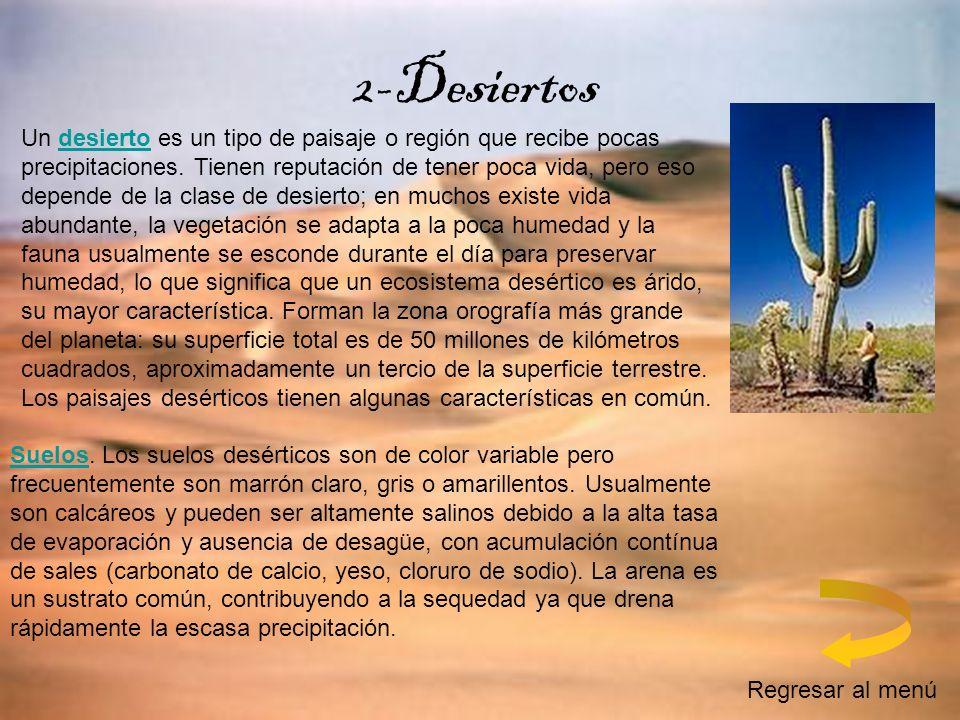 2-Desiertos Un desierto es un tipo de paisaje o región que recibe pocas precipitaciones. Tienen reputación de tener poca vida, pero eso depende de la
