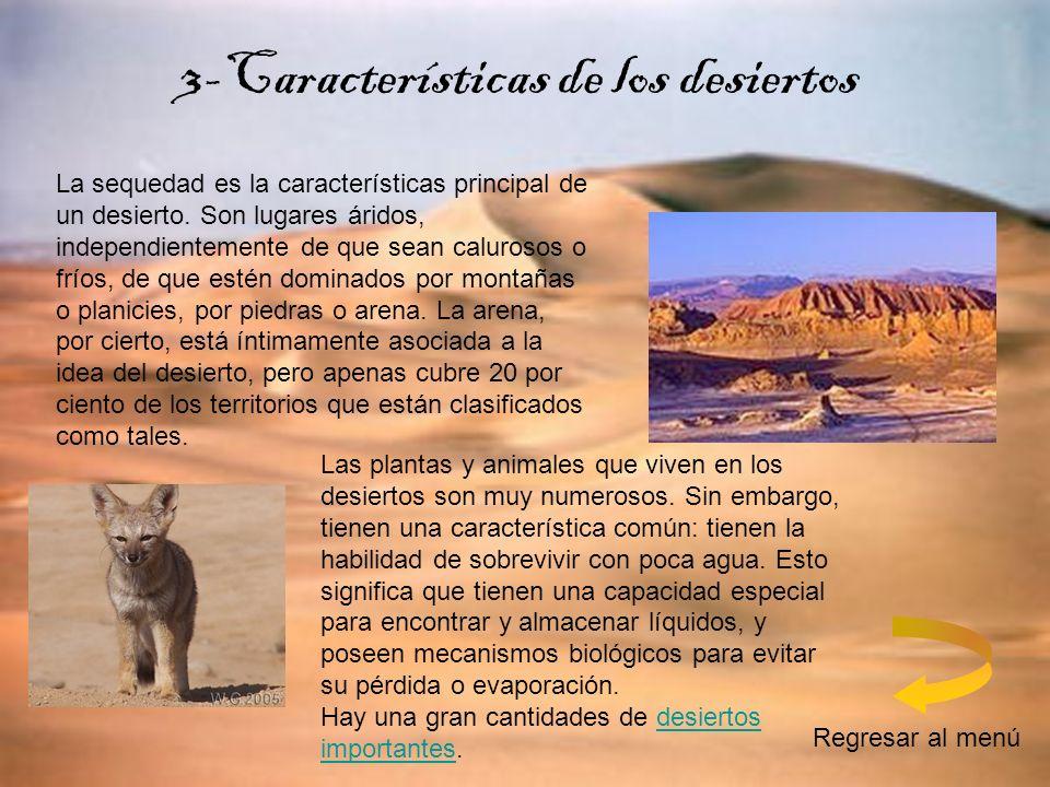 3-Características de los desiertos La sequedad es la características principal de un desierto. Son lugares áridos, independientemente de que sean calu