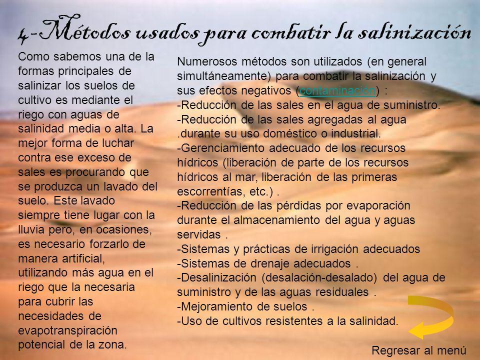 4-Métodos usados para combatir la salinización Numerosos métodos son utilizados (en general simultáneamente) para combatir la salinización y sus efect