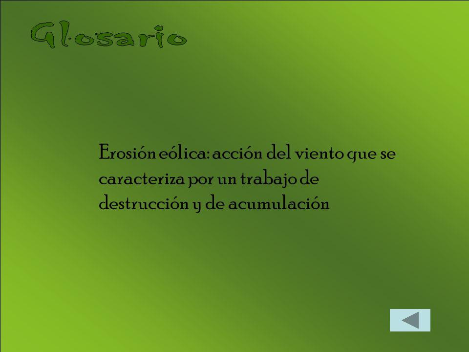 Erosión eólica: acción del viento que se caracteriza por un trabajo de destrucción y de acumulación