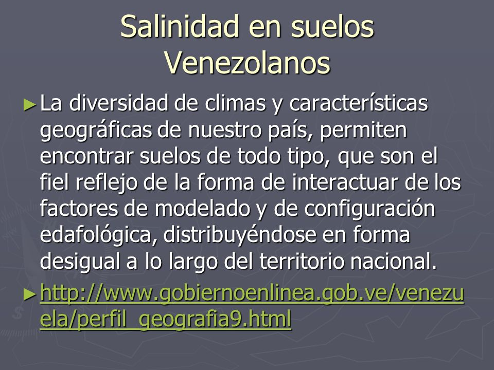 Salinidad en suelos Venezolanos La diversidad de climas y características geográficas de nuestro país, permiten encontrar suelos de todo tipo, que son