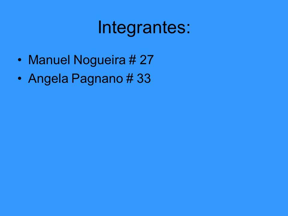 Integrantes: Manuel Nogueira # 27 Angela Pagnano # 33