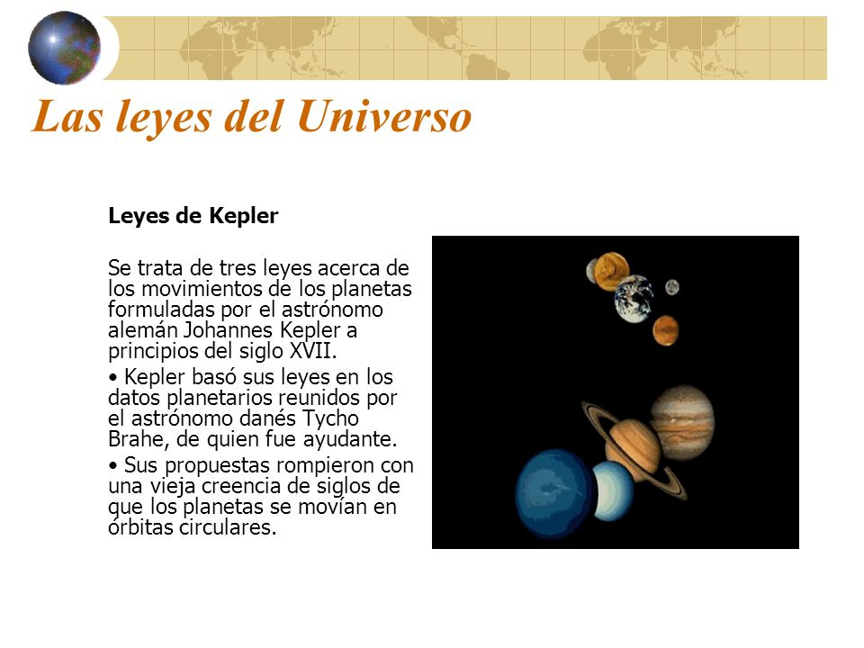 Las leyes del Universo Leyes de Kepler Se trata de tres leyes acerca de los movimientos de los planetas formuladas por el astrónomo alemán Johannes Ke