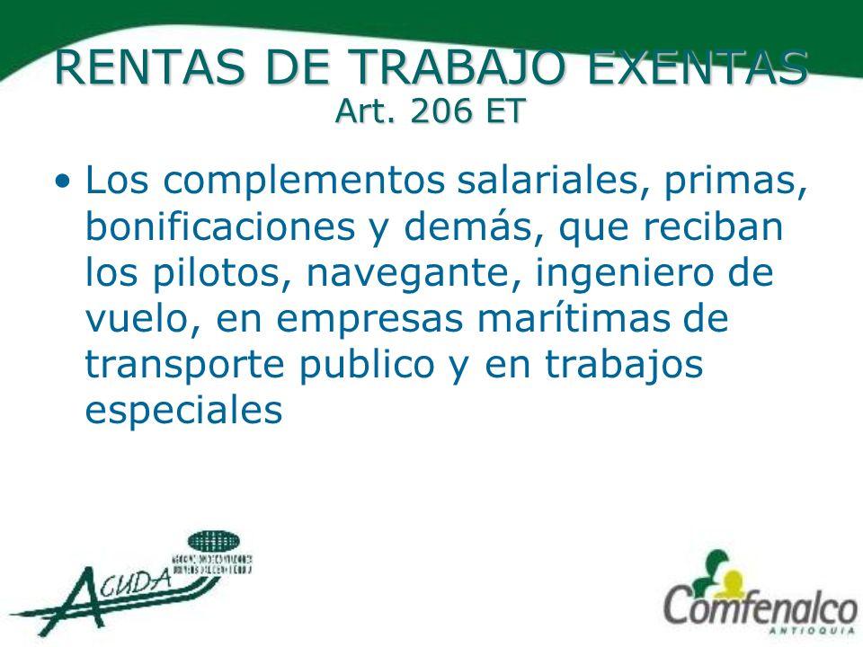 RENTAS DE TRABAJO EXENTAS Art. 206 ET Los complementos salariales, primas, bonificaciones y demás, que reciban los pilotos, navegante, ingeniero de vu