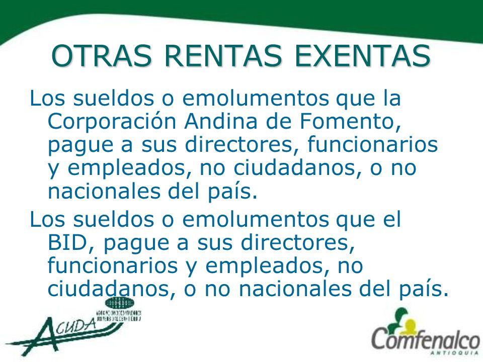 OTRAS RENTAS EXENTAS Los sueldos o emolumentos que la Corporación Andina de Fomento, pague a sus directores, funcionarios y empleados, no ciudadanos,