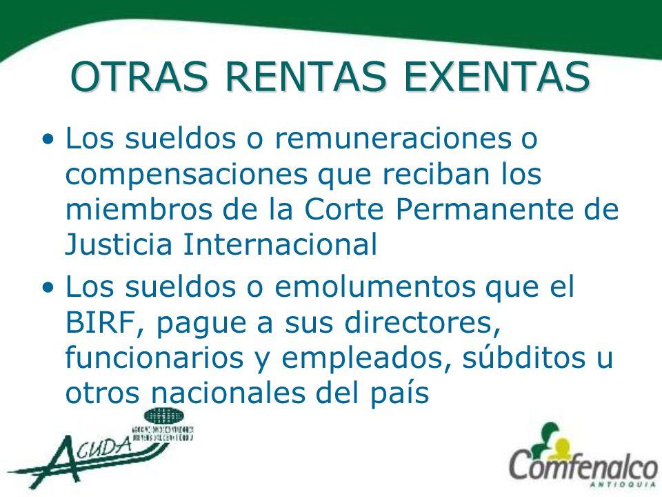 OTRAS RENTAS EXENTAS Los sueldos o remuneraciones o compensaciones que reciban los miembros de la Corte Permanente de Justicia Internacional Los sueld