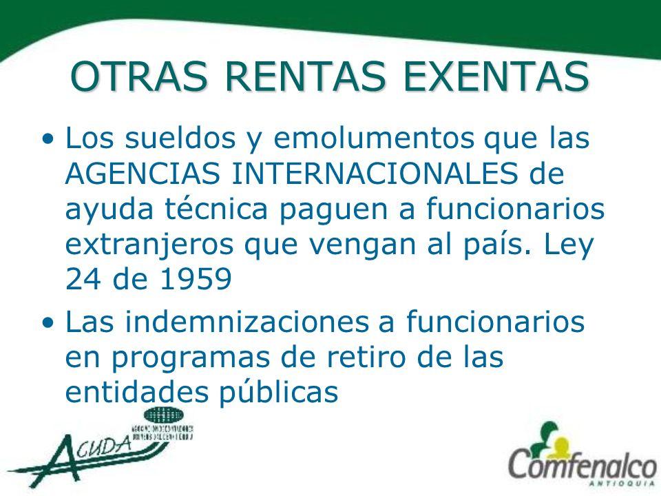 OTRAS RENTAS EXENTAS Los sueldos y emolumentos que las AGENCIAS INTERNACIONALES de ayuda técnica paguen a funcionarios extranjeros que vengan al país.