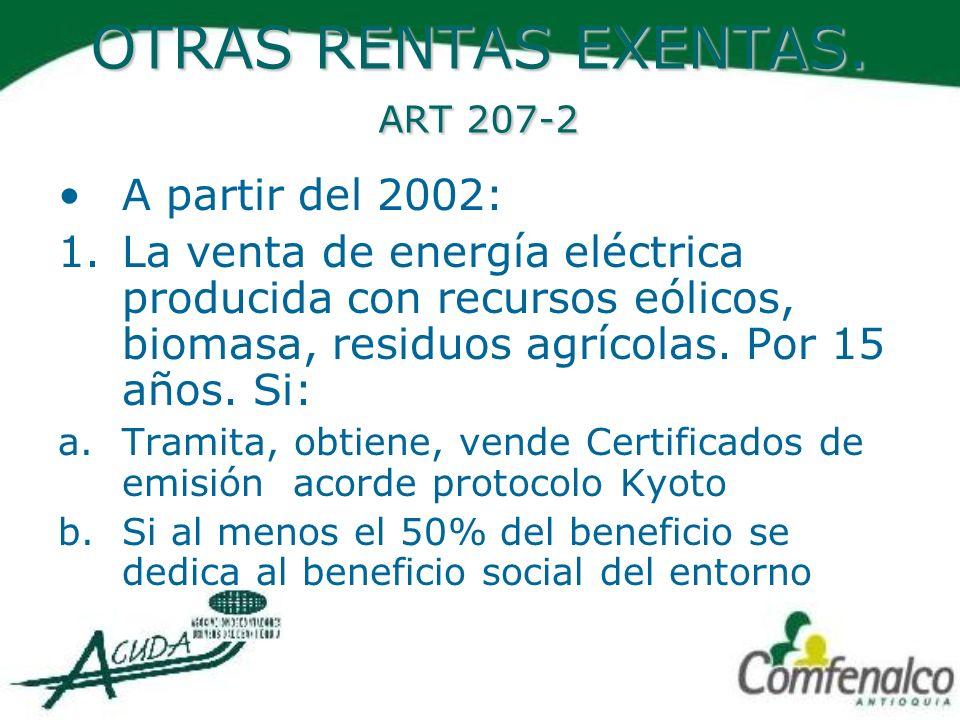 OTRAS RENTAS EXENTAS. ART 207-2 A partir del 2002: 1.La venta de energía eléctrica producida con recursos eólicos, biomasa, residuos agrícolas. Por 15