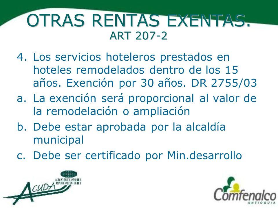 OTRAS RENTAS EXENTAS. ART 207-2 4.Los servicios hoteleros prestados en hoteles remodelados dentro de los 15 años. Exención por 30 años. DR 2755/03 a.L