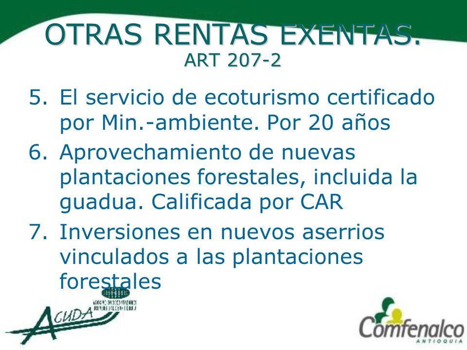 OTRAS RENTAS EXENTAS. ART 207-2 5.El servicio de ecoturismo certificado por Min.-ambiente. Por 20 años 6.Aprovechamiento de nuevas plantaciones forest