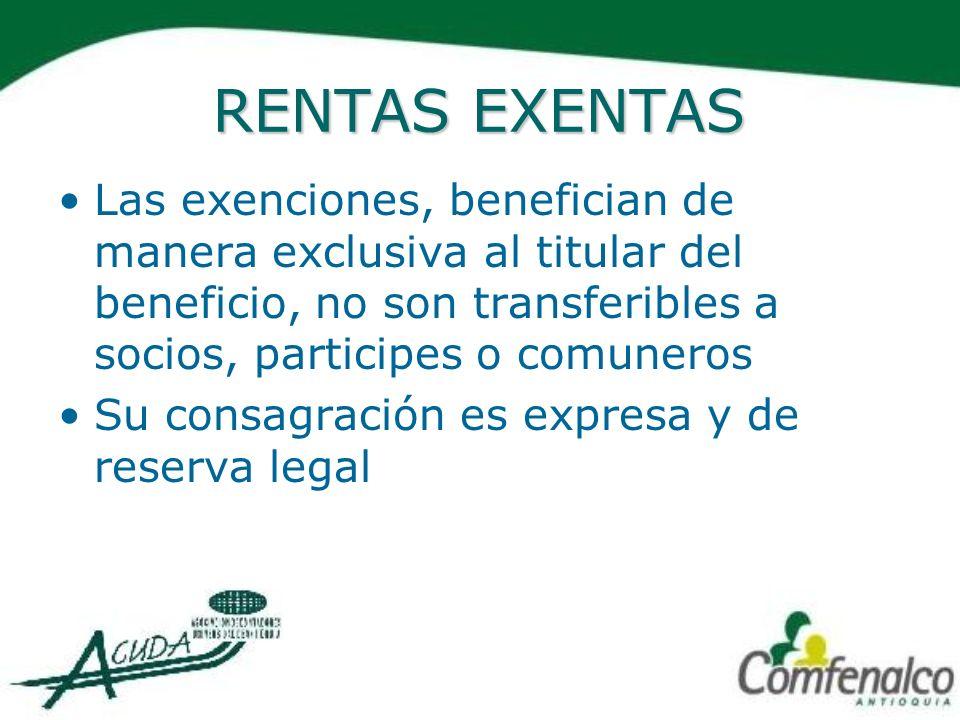 RENTAS EXENTAS Las exenciones, benefician de manera exclusiva al titular del beneficio, no son transferibles a socios, participes o comuneros Su consa