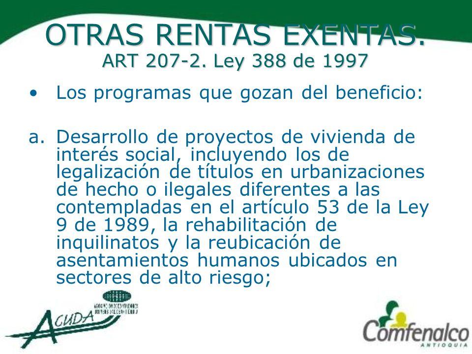 OTRAS RENTAS EXENTAS. ART 207-2. Ley 388 de 1997 Los programas que gozan del beneficio: a.Desarrollo de proyectos de vivienda de interés social, inclu