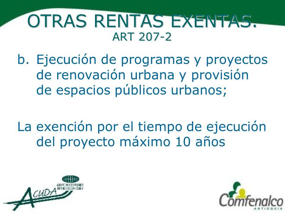 OTRAS RENTAS EXENTAS. ART 207-2 b.Ejecución de programas y proyectos de renovación urbana y provisión de espacios públicos urbanos; La exención por el