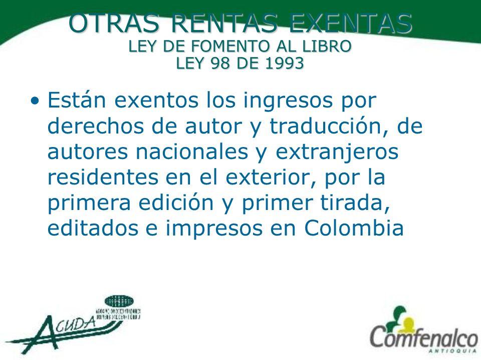 OTRAS RENTAS EXENTAS LEY DE FOMENTO AL LIBRO LEY 98 DE 1993 Están exentos los ingresos por derechos de autor y traducción, de autores nacionales y ext