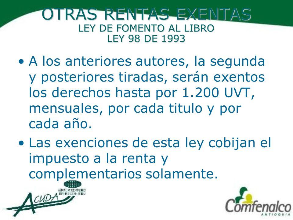 OTRAS RENTAS EXENTAS LEY DE FOMENTO AL LIBRO LEY 98 DE 1993 A los anteriores autores, la segunda y posteriores tiradas, serán exentos los derechos has