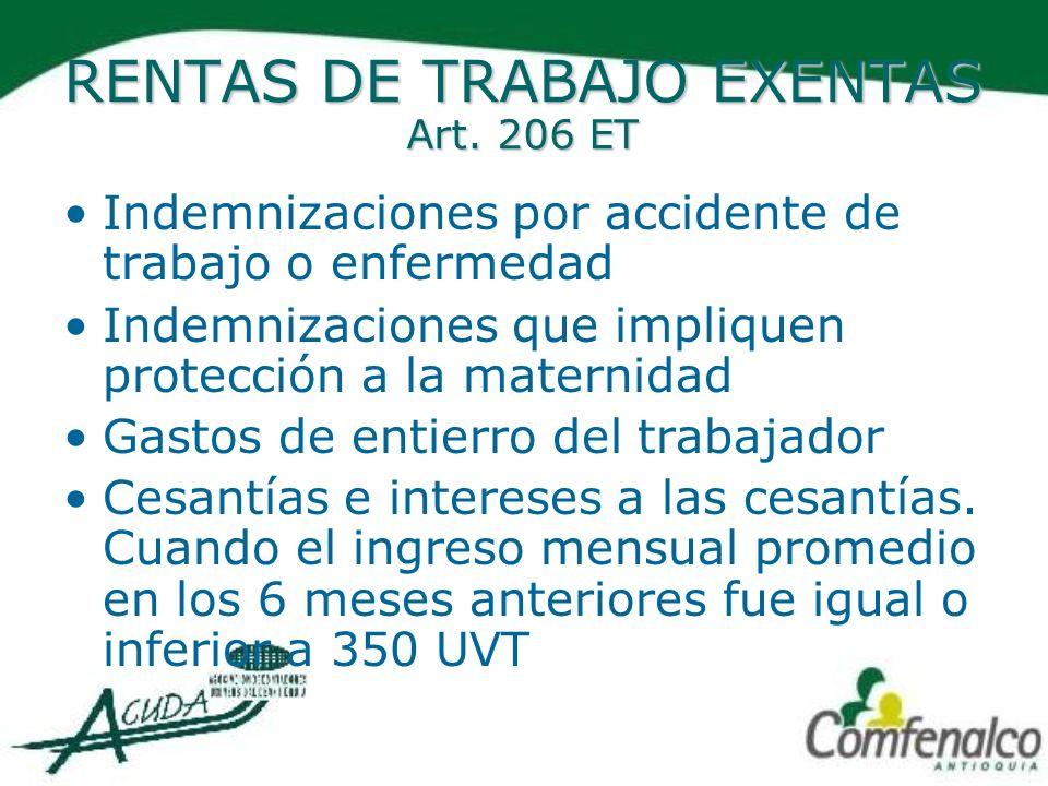 RENTAS DE TRABAJO EXENTAS Art. 206 ET Indemnizaciones por accidente de trabajo o enfermedad Indemnizaciones que impliquen protección a la maternidad G