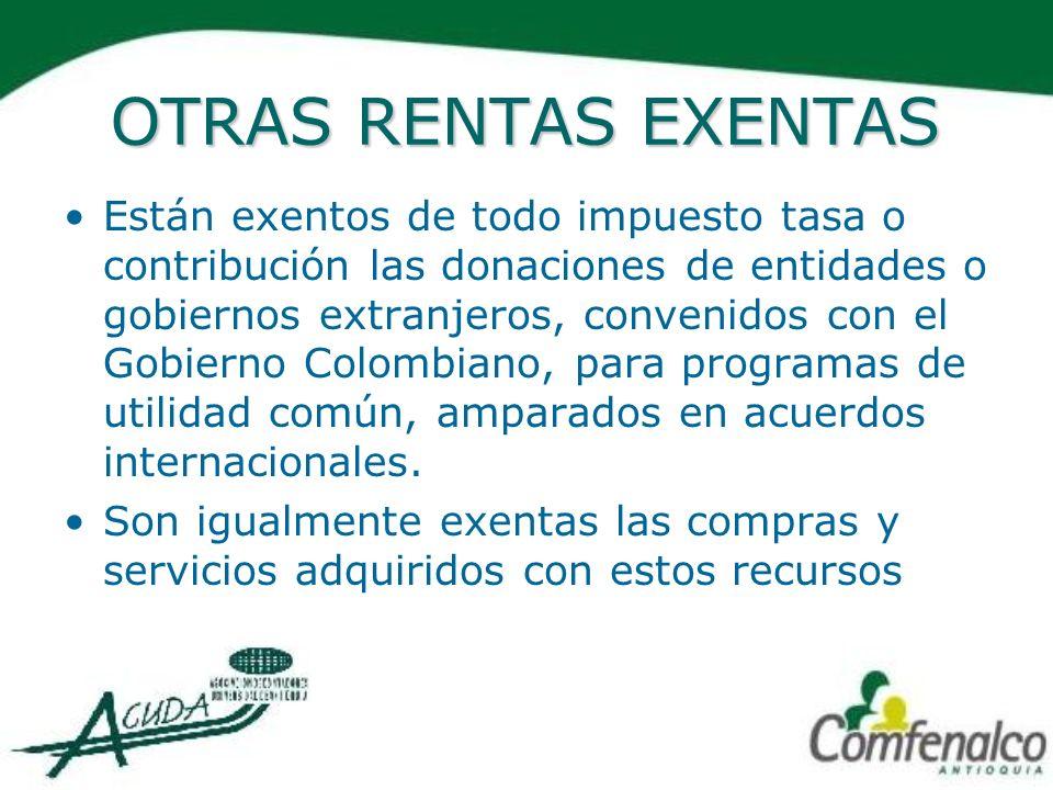 OTRAS RENTAS EXENTAS Están exentos de todo impuesto tasa o contribución las donaciones de entidades o gobiernos extranjeros, convenidos con el Gobiern