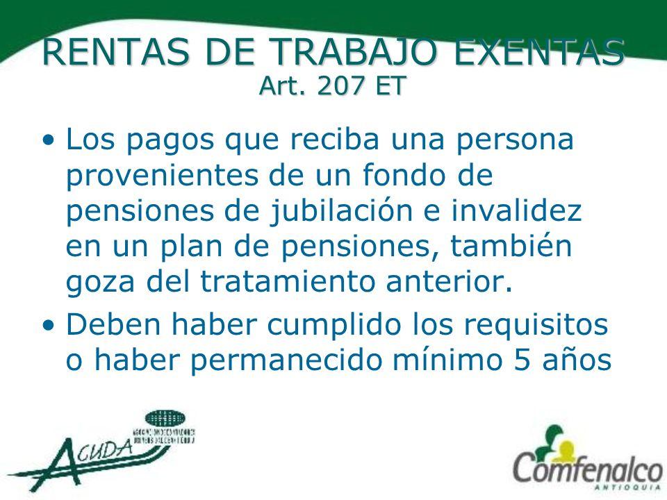 RENTAS DE TRABAJO EXENTAS Art. 207 ET Los pagos que reciba una persona provenientes de un fondo de pensiones de jubilación e invalidez en un plan de p
