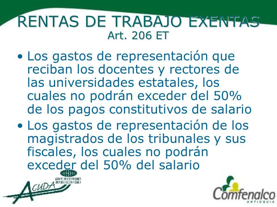 RENTAS DE TRABAJO EXENTAS Art. 206 ET Los gastos de representación que reciban los docentes y rectores de las universidades estatales, los cuales no p