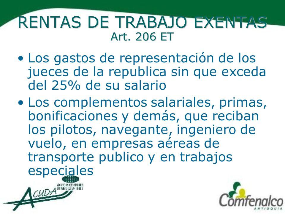 RENTAS DE TRABAJO EXENTAS Art. 206 ET Los gastos de representación de los jueces de la republica sin que exceda del 25% de su salario Los complementos