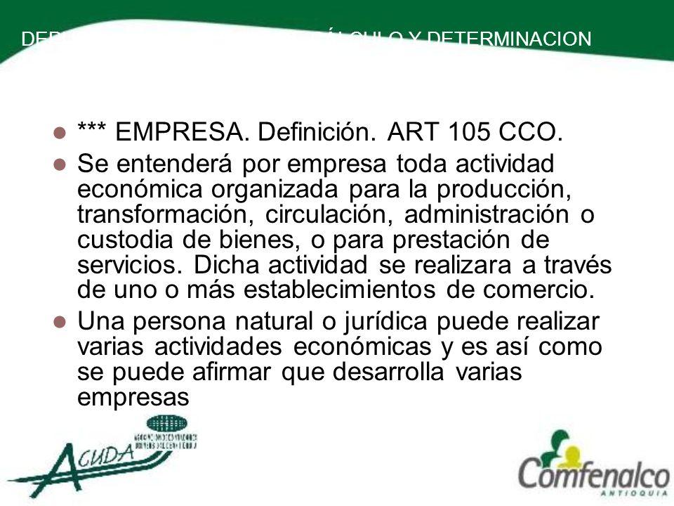 DEPURACION DE LA BASE DE CÁLCULO Y DETERMINACION DE LA RENTA PRESUNTIVA *** EMPRESA. Definición. ART 105 CCO. Se entenderá por empresa toda actividad