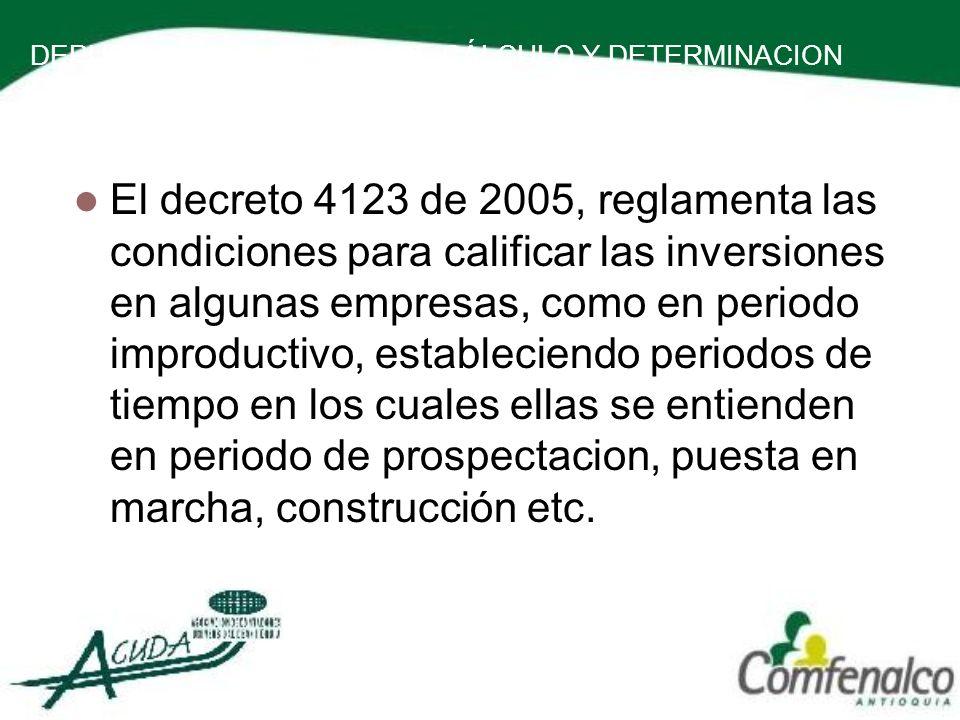 DEPURACION DE LA BASE DE CÁLCULO Y DETERMINACION DE LA RENTA PRESUNTIVA El decreto 4123 de 2005, reglamenta las condiciones para calificar las inversi