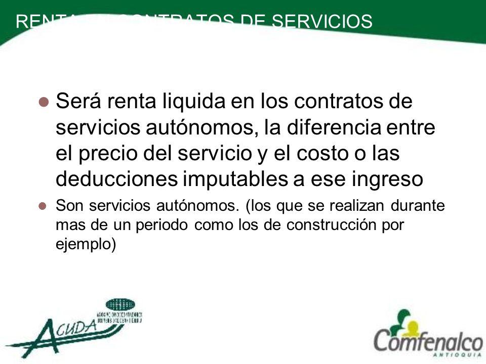 RENTA EN CONTRATOS DE SERVICIOS AUTONOMOS (ART 200, 201 et) Será renta liquida en los contratos de servicios autónomos, la diferencia entre el precio