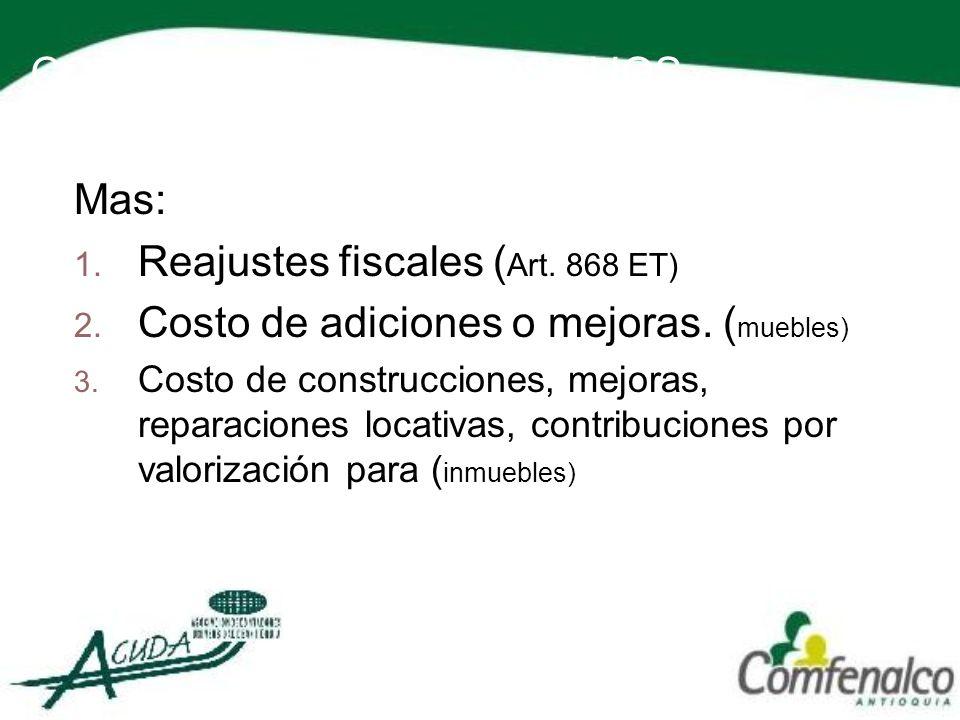 COSTO DE LOS ACTIVOS FIJOS Mas: 1. Reajustes fiscales ( Art. 868 ET) 2. Costo de adiciones o mejoras. ( muebles) 3. Costo de construcciones, mejoras,