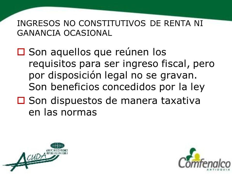 INGRESOS NO CONSTITUTIVOS DE RENTA NI GANANCIA OCASIONAL Son aquellos que reúnen los requisitos para ser ingreso fiscal, pero por disposición legal no