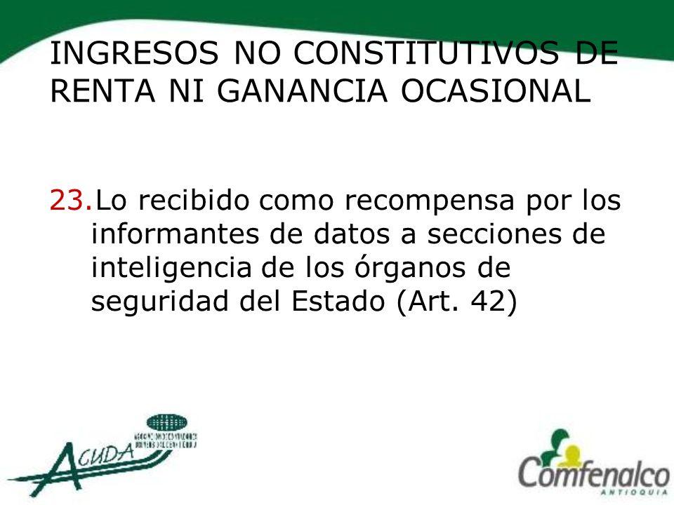 INGRESOS NO CONSTITUTIVOS DE RENTA NI GANANCIA OCASIONAL 23.Lo recibido como recompensa por los informantes de datos a secciones de inteligencia de lo