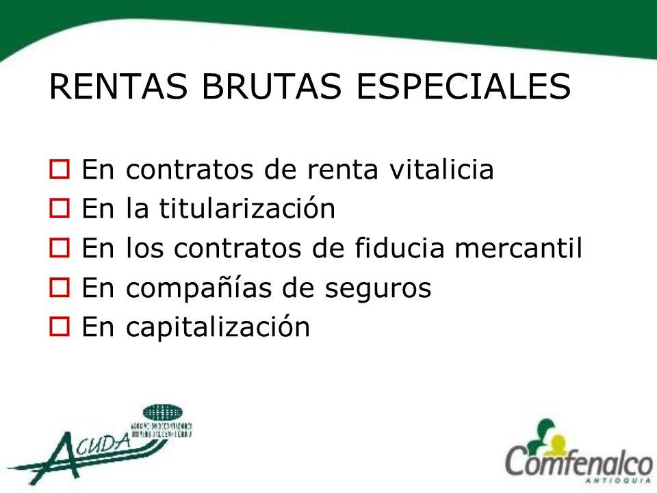 RENTAS BRUTAS ESPECIALES En contratos de renta vitalicia En la titularización En los contratos de fiducia mercantil En compañías de seguros En capital
