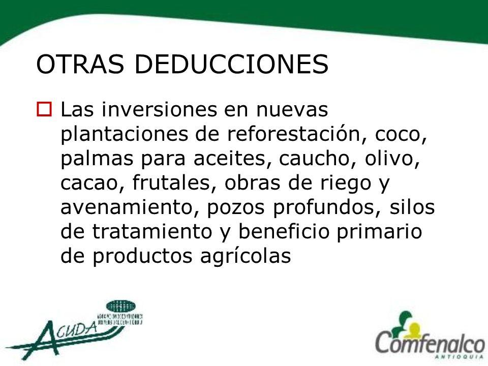 OTRAS DEDUCCIONES Las inversiones en nuevas plantaciones de reforestación, coco, palmas para aceites, caucho, olivo, cacao, frutales, obras de riego y