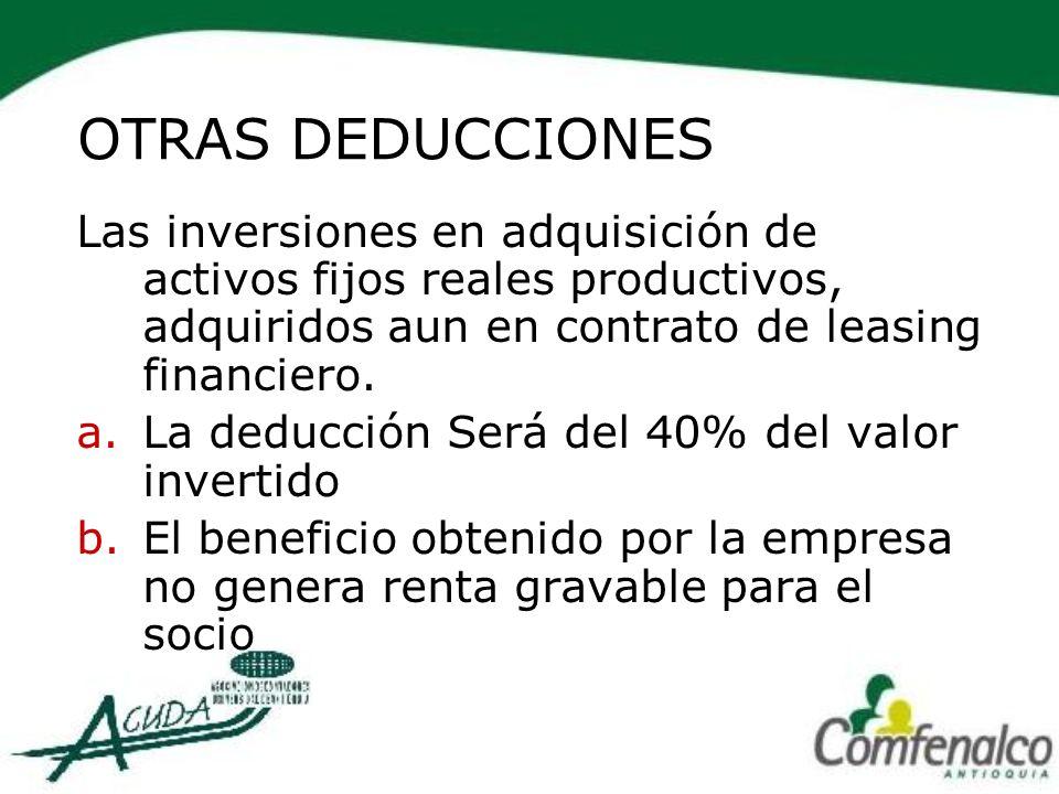 OTRAS DEDUCCIONES Las inversiones en adquisición de activos fijos reales productivos, adquiridos aun en contrato de leasing financiero. a.La deducción