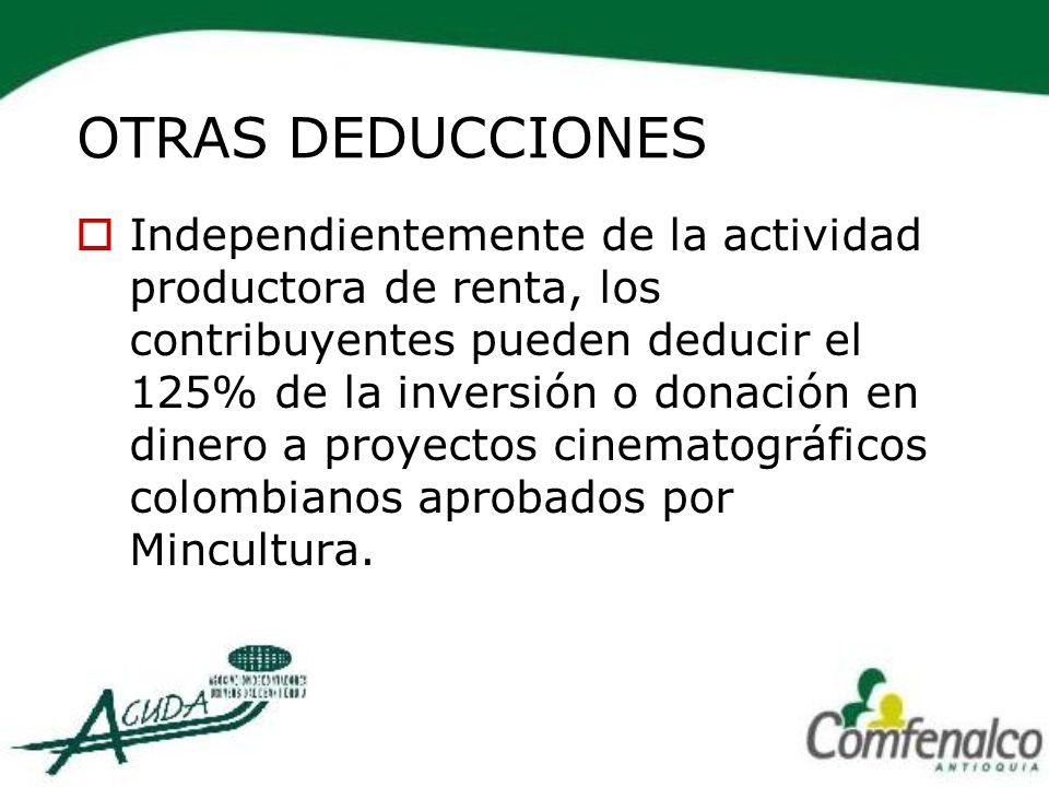OTRAS DEDUCCIONES Independientemente de la actividad productora de renta, los contribuyentes pueden deducir el 125% de la inversión o donación en dine