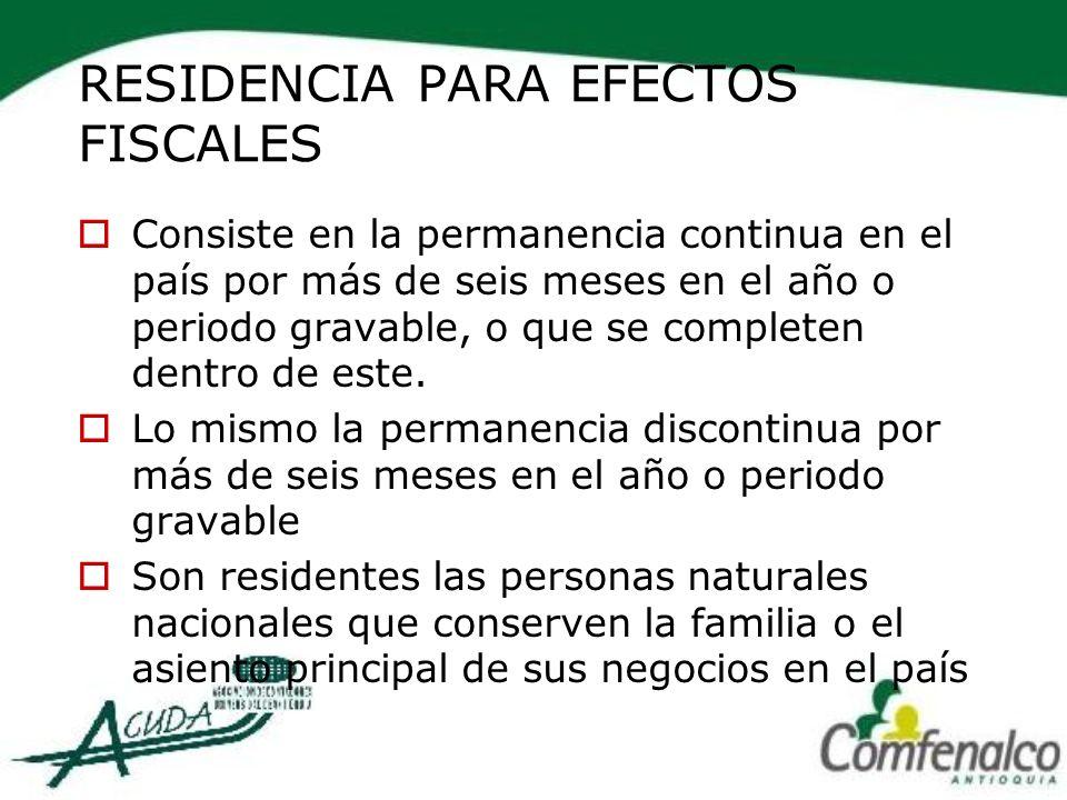 RESIDENCIA PARA EFECTOS FISCALES Consiste en la permanencia continua en el país por más de seis meses en el año o periodo gravable, o que se completen