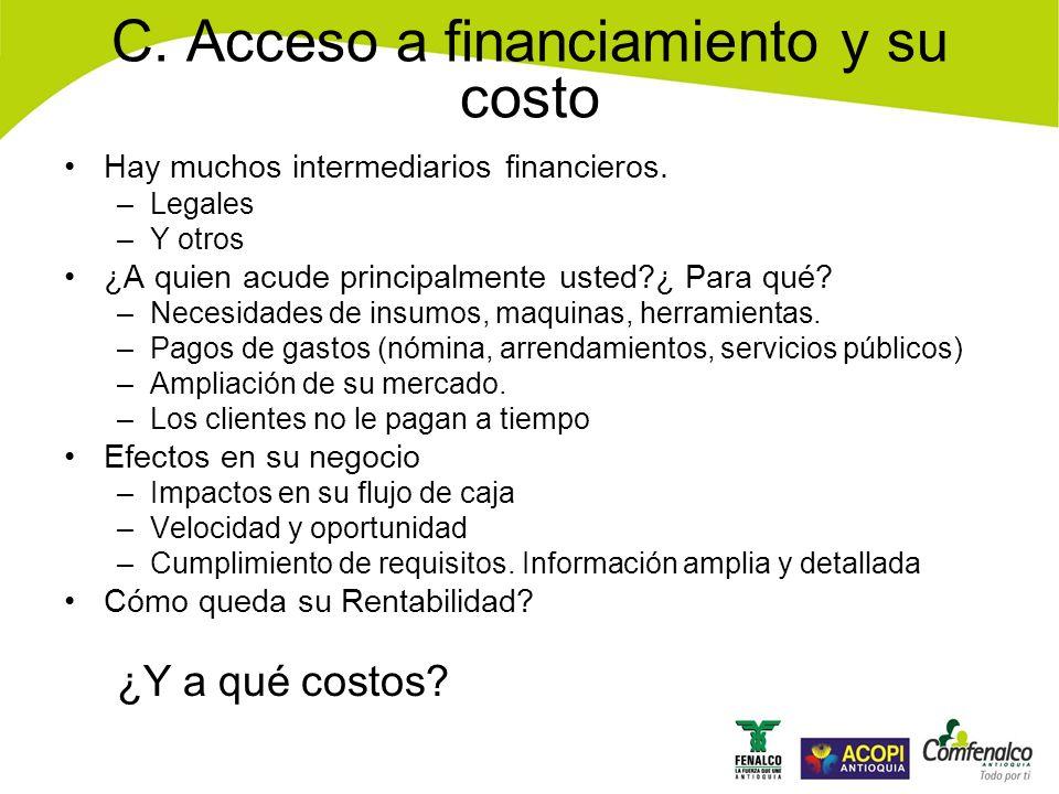 C.Acceso a financiamiento y su costo Hay muchos intermediarios financieros.