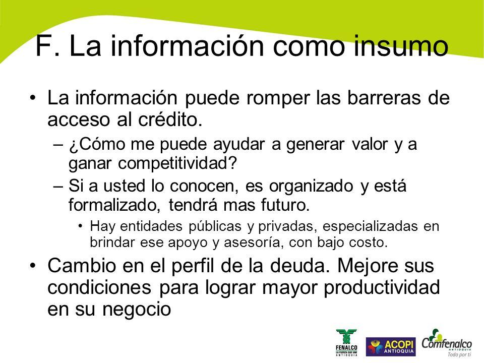 F.La información como insumo La información puede romper las barreras de acceso al crédito.