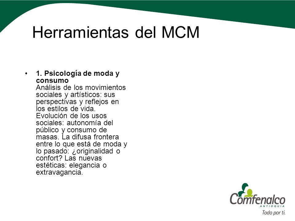 Herramientas del MCM 1. Psicología de moda y consumo Análisis de los movimientos sociales y artísticos: sus perspectivas y reflejos en los estilos de