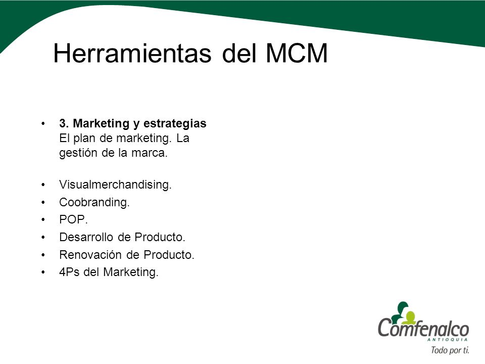 Herramientas del MCM 3. Marketing y estrategias El plan de marketing. La gestión de la marca. Visualmerchandising. Coobranding. POP. Desarrollo de Pro