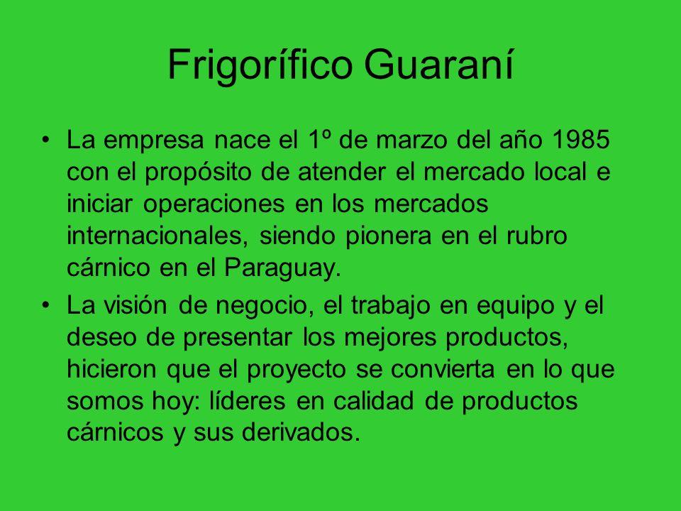 Frigorífico Guaraní La empresa nace el 1º de marzo del año 1985 con el propósito de atender el mercado local e iniciar operaciones en los mercados int