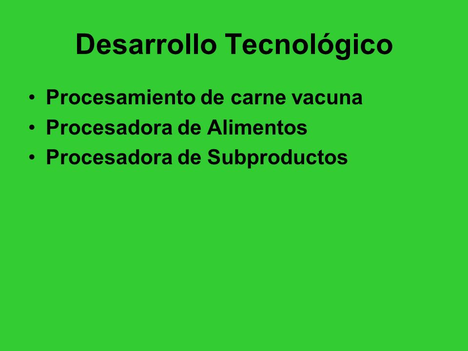 Desarrollo Tecnológico Procesamiento de carne vacuna Procesadora de Alimentos Procesadora de Subproductos